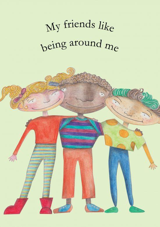 My friends like being around me